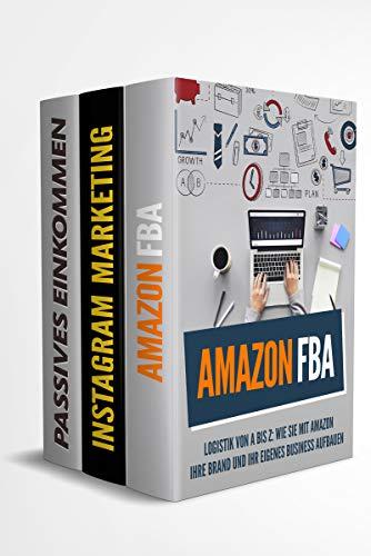 Amazon FBA | Instagram Marketing | Passives Einkommen: Von null auf 100 mit diesen Erfolgstricks