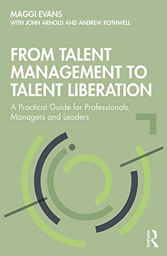 From Talent Management to Talent Liberation: A Practical Guide for Professionals, Managers and Leaders (English Edition)