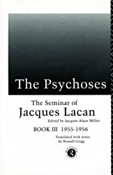 The Psychoses: The Psychoses, 1955-56 Bk.3 (Seminar of Jacques Lacan (Paperback))