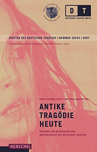 Antike Tragödie heute: Vorträge und Materialien zum Antikenprojekt des Deutschen Theaters (Blätter des Deutschen Theaters)