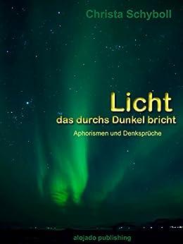 Licht das durchs Dunkel bricht: Aphorismen und Denksprüche von [Schyboll, Christa]