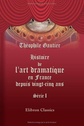 Histoire de l'art dramatique en France depuis vingt-cinq ans: Série 1 par Théophile Gautier