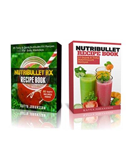 NutriBullet Recipe Book: 2 Manuscripts: NutriBullet Recipe Book, NutriBullet RX Recipe Book (2 in 1 Bundle)