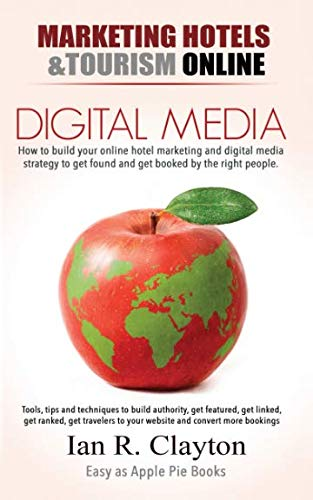 Digital Media Marketing Hotels: Driving Traffic to Your Sales Funnel (Marketing Hotels & Tourism Online)