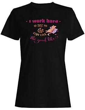 Trabajo Duro Para Que Mi Gato Pueda Vivir La Buena Vida camiseta de las mujeres k931f