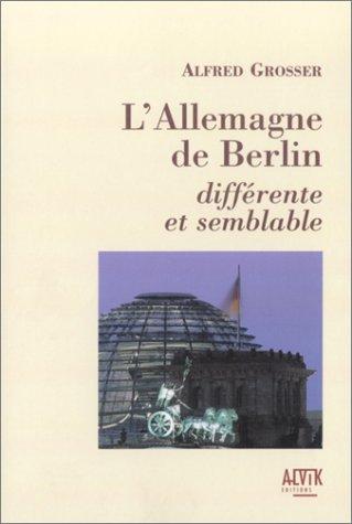 L'Allemagne de Berlin : Diffrente et Semblable