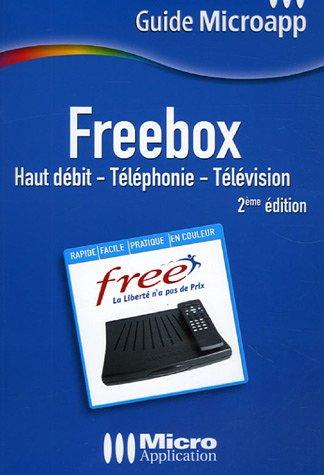 Freebox : Haut débit - Téléphonie - Télévision par Alexandre Boni, Nicolas Stemart