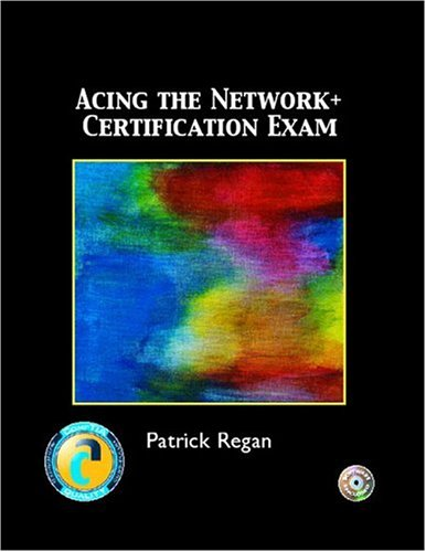 Acing the Network+ Certification Exam por Patrick E. Regan