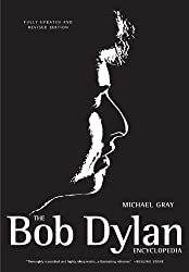 The Bob Dylan Encyclopedia: Revised and Updated Edition by Michael Gray (2008-04-15)