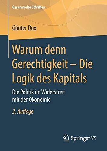 Warum denn Gerechtigkeit - Die Logik des Kapitals: Die Politik im Widerstreit mit der Ökonomie (Gesammelte Schriften, Band 12)