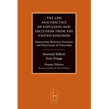 The Law and Practice of Expulsion and Exclusion from the United Kingdom: Deportation, Removal, Exclusion and Deprivation of Citizenship