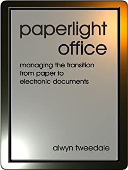 Paperlight Office: Managing the Transition from Paper to Electronic Documents (English Edition) von [Tweedale, Alwyn]