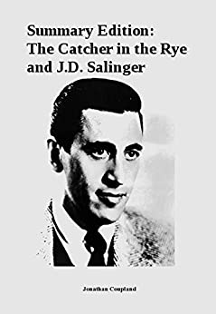 a summary of the catcher in the rye by j d salinger Summary of chapters literary  holden caulfield from the novel the catcher in the rye is familiar  holden and jd salinger resemble emily dickinson in the.