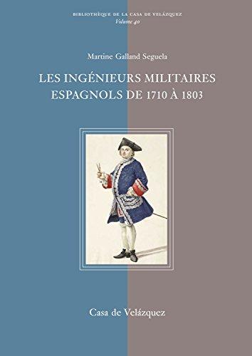 Les ingénieurs militaires espagnols de 1710 à 1803: Étude prosopographique et sociale d'un corps d'élite (Bibliothèque de la Casa de Velázquez)