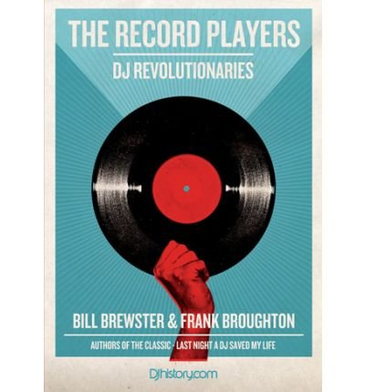 [(The Record Players: DJ Revolutionaries)] [ By (author) Frank Broughton, By (author) Bill Brewster ] [July, 2010]