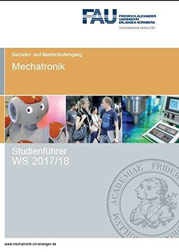 Studienführer Mechatronik WS 2017/18: Bachelor- und Masterstudium (Studienführer Mechatronik, FAU Universität Erlangen-Nürnberg)