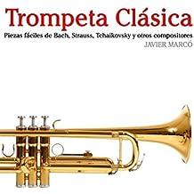 Trompeta Clásica: Piezas fáciles de Bach, Strauss, Tchaikovsky y otros compositores (Spanish Edition)