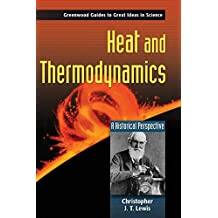 Heat and Thermodynamics (Greenwood Guides to Great Ideas in Science)