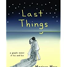 Last Things: A Graphic Memoir of Loss and Love