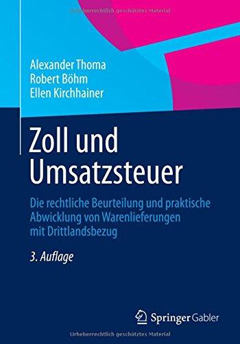 Zoll und Umsatzsteuer: Die rechtliche Beurteilung und praktische Abwicklung von Warenlieferungen mit Drittlandsbezug