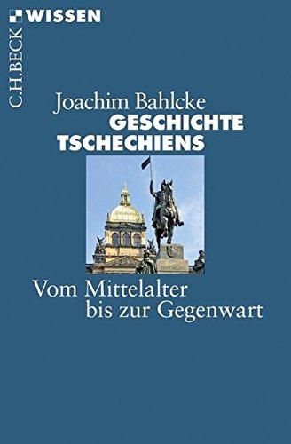 Geschichte Tschechiens: Vom Mittelalter bis zur Gegenwart (Beck'sche Reihe)