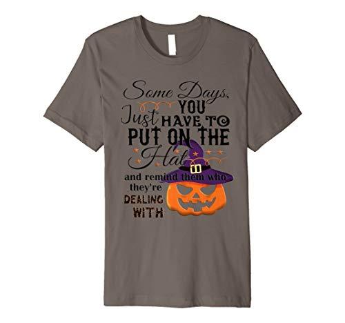 Einige Tage Sie nur haben, um auf die Mütze–Hexe T Shirt