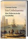 Ins Unbekannte: Eine Weltreise in die Geschichte - Norman Davies