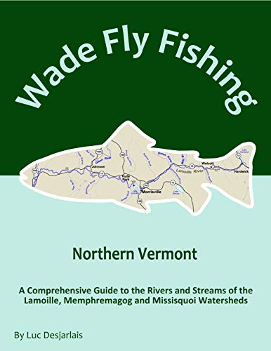 Wade Fly Fishing Northern Vermont - Missisquoi River Watershed: A Comprehensive Guide to the Rivers and Streams of the Watershed (English Edition) -