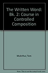 The Written Word: Bk. 2: Course in Controlled Composition by Tom McArthur (1985-10-18)