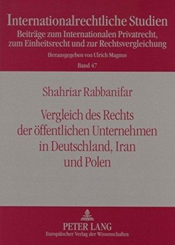 Vergleich des Rechts der öffentlichen Unternehmen in Deutschland, Iran und Polen (Internationalrechtliche Studien, Band 47)
