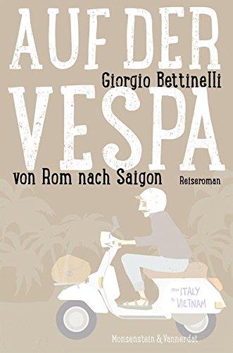 Auf der Vespa ... von Rom nach Saigon