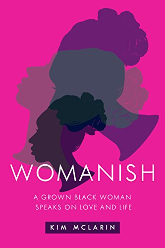 Womanish: A Grown Black Woman Speaks on Love and Life (English Edition)