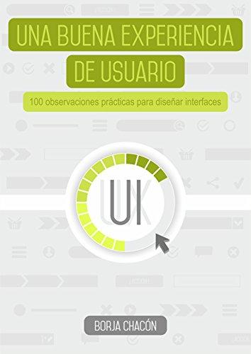 Una buena experiencia de usuario: 100 Observaciones prácticas para diseñar interfaces