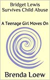 Bridget Lewis Survives Child Abuse: A Teenage Girl Moves On (English Edition)