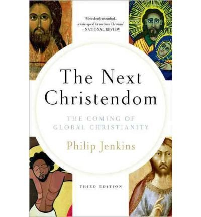 [(Next Christendom: The Coming of Global Christianity)] [Author: Philip Jenkins] published on (January, 2012)
