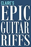 Claire's Epic Guitar Riffs: 150 Page Personalized Notebook for Claire with Tab Sheet Paper for Guitarists. Book format:  6 x 9 in