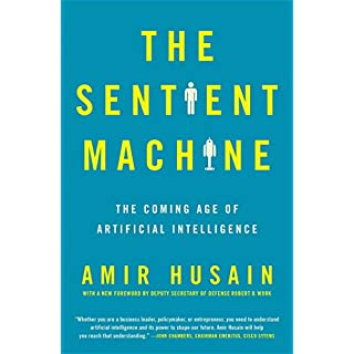 The Sentient Machine: The Coming Age of Artificial Intelligence (English Edition)