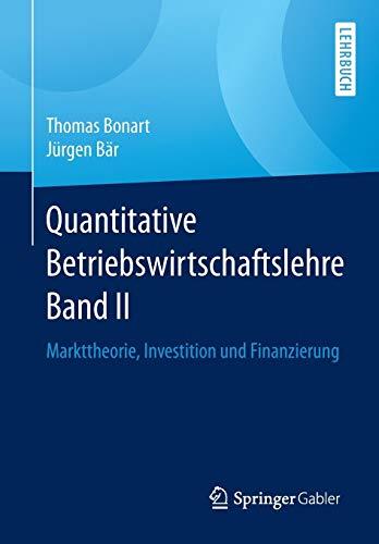 Quantitative Betriebswirtschaftslehre Band II: Markttheorie, Investition und Finanzierung