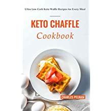 Keto Chaffle Cookbook: Ultra Low Carb Keto Waffle Recipes for Every Meal (English Edition)