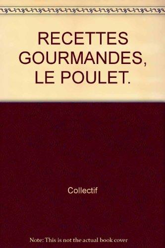 RECETTES GOURMANDES, LE POULET. par  Collectif
