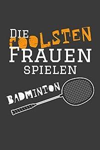 Die coolsten Frauen spielen Badminton: Jahres-Kalender 2020 DinA 5...