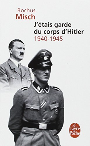 J'étais garde du corps d'Hitler : 1940-1945