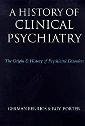 A History of Clinical Psychiatry: The Origin and History of Psychiatric Disorders (1995-01-01)