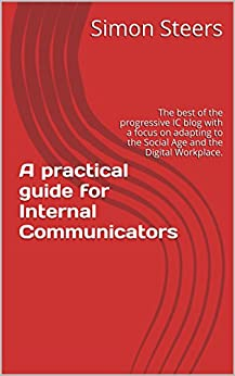 A practical guide for Internal Communicators: The best of the progressive IC blog with a focus on adapting to the Social Age and the Digital Workplace. Epub Descarga gratuita
