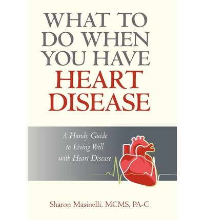 -what-to-do-when-you-have-heart-disease-a-handy-guide-to-living-well-with-heart-disease-what-to-do-w