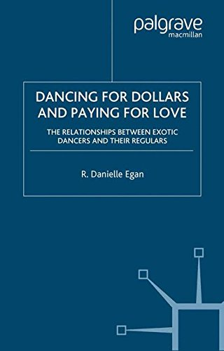 Dancing for Dollars and Paying for Love: The Relationships Between Exotic Dancers and Their Regulars por Danielle Egan