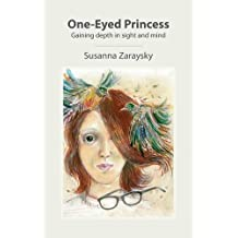 One-Eyed Princess: Gaining depth in sight and mind by Susanna Zaraysky (2016-06-01)