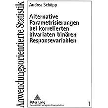 Alternative Parametrisierungen bei korrelierten bivariaten binären Responsevariablen (Anwendungsorientierte Statistik)