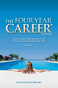 The Four Year Career: How to Make Your Dreams of Fun and Financial Freedom Come True Or Not ... (English Edition) par [Brooke, Richard Bliss]
