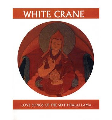 [(White Crane: Love Songs of the Sixth Dalai Lama)] [Author: Geoffrey Waters] published on (September, 2007)
